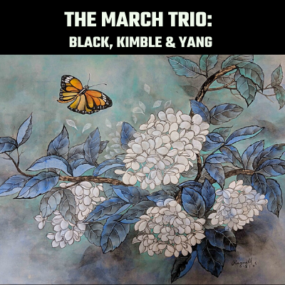 March Trio: Black, Kimble & Yang